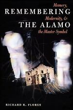 Remembering the Alamo: Memory, Modernity, and the Master Symbol (History, Cultur