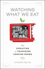Watching What We Eat : The Evolution of Television Cooking Shows by Kathleen...