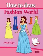How to Draw Fashion World : Drawing Books Fo Children and How to Draw Step by...