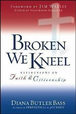 Broken We Kneel: Reflections on Faith and Citizenship Butler Bass, Diana Hardco