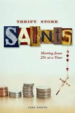 Thrift Store Saints: Meeting Jesus 25 Cents at a Time, Knuth, Jane, New Book
