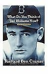 What Do You Think of Ted Williams Now?: A Remembrance, Cramer, Richard Ben, New