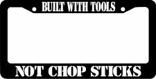 BUILT WITH TOOLS NOT CHOP STICKS  License Plate Frame