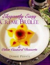 Elegantly Easy Creme Brulee : & Other Custard Desserts