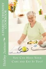 A Diabetic Friendly Cookbook : You Can Have Your Cake and Eat It Too! by...
