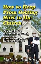 How to Keep from Getting Hurt in the Church: You Can't Stop Hurtful Things...