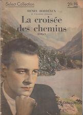 H. Bordeaux - LA CROISEE DES CHEMINS - Select-Collection - 1939