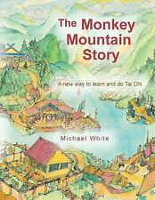 The Monkey Mountain Story : A New Way to Learn and Do Tai Chi by Michael...