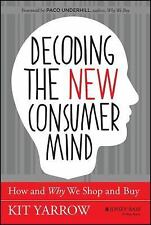 Decoding the Consumer Mind : How and Why We Shop and Buy by Kit Yarrow (2014,...