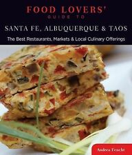 Food Lovers' Guide to Santa Fe, Albuquerque & Taos: The Best Restaurants, Market