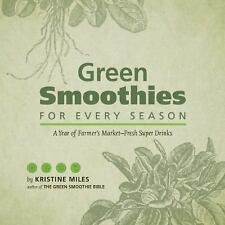 Green Smoothies for Every Season : A Year of Farmer's Market-Fresh Super...