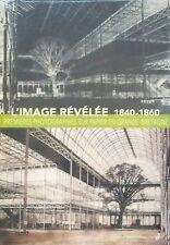 L'image révélée, 1840-1860. Musée d'Orsay, 2008. E.O.