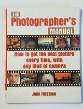 The Photographer's Manual : How to Get the Best Picture Every Time, with Any Ki…