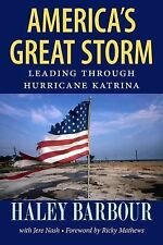 America's Great Storm : Leading Through Hurricane Katrina by Haley Barbour...