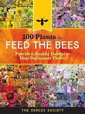 100 Plants to Save the Bees : Provide a Healthy Habitat to Help Pollinators...