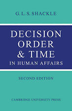 Decision Order and Time in Human Affairs by G. L. S. Shackle (Paperback, 2010)