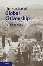 The Practice of Global Citizenship by Luis Cabrera (2010, Hardcover)