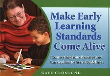 Make Early Learning Standards Come Alive: Connecting Your Practice And Curriculu