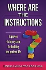 Where Are the Instructions? : A Proven 4-Step System for Building the Perfect...
