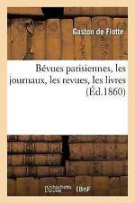 Bevues Parisiennes, les Journaux, les Revues, les Livres by De Flotte-G...
