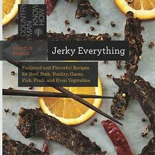 Countryman Know How: Jerky Everything : Foolproof and Flavorful Recipes for...
