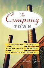 The Company Town : The Industrial Edens and Satanic Mills That Shaped the...