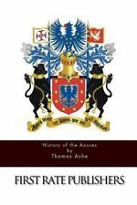 History of the Azores by Thomas Ashe (2015, Paperback)