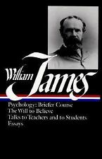 William James : Psychology - Briefer Course - The Will to Believe - Talks to...