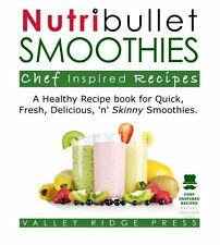 Nutribullet Smoothies Chef Inspired Recipes: A Healthy Recipe Book for Quick, Fr