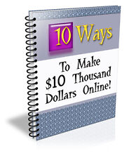 LEARN 10 WAYS TO MAKE 10K YES $10,000 ONLINE PER MONTH WITH THIS EBOOK REPORT