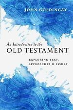An Introduction to the Old Testament : Exploring Text, Approaches and Issues...