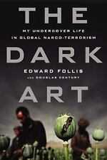 The Dark Art : Undercover in the World's Most Dangerous Narco-terr EDWARD FOLLIS