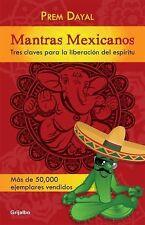Mantras Mexicanos : Tres Claves para la Liberación Del Espiritu by Prem Dayal...