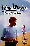 I Am Wings : Poems about Love by Ralph Fletcher (1994, Hardcover)