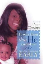 It Was Then That He Carried Me! : God's Many Blessings by Felicia Chisolm...