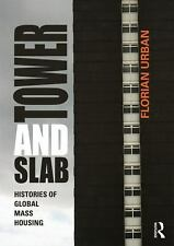 Tower and Slab: Histories of Global Mass Housing, Urban, Florian, Very Good cond