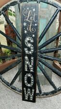 PRIMITIVE WINTER SIGN~~LET IT SNOW~~SNOWFLAKES~~VERTICAL~~