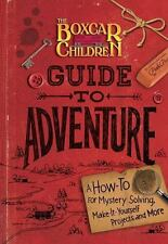 The Boxcar Children Guide to Adventure: A How-To for Mystery Solving, Make-It-Y