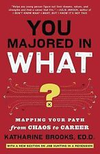 You Majored in What?: Mapping Your Path from Chaos to Career, Katharine Brooks,