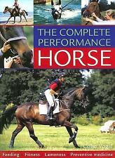 The Complete Performance Horse : Feeding, Fitness, Lameness, Preventive NEW