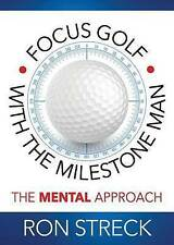 Focus Golf with the Milestone Man: The Mental Approach by Ron Streck...