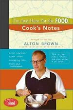 NEW - I'm Just Here for the Food: Cook's Notes by Brown, Alton