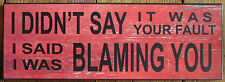 Wood Sign Blaming You Office Man Cave Wall Hanging Plaque Your Fault