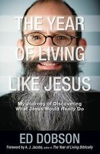 The Year of Living like Jesus: My Journey of Discovering What Jesus Would Really