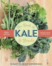 The Book of Kale and Friends : 14 Easy-To-Grow Superfoods with 130+ Recipes  NEW