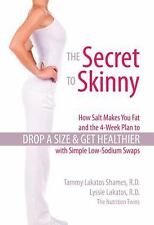 The Secret to Skinny : How Salt Makes You Fat, 4-Week Plan to Drop a Dress Size