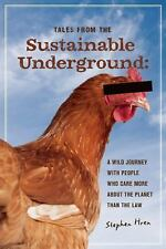 Tales From the Sustainable Underground: A Wild Journey with People Who-ExLibrary