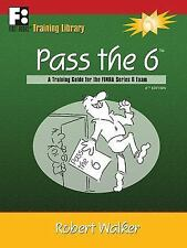 Pass the 6: A Training Guide for the FINRA Series 6 Exam by Robert Walker