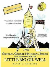 General George Hannibal Busch: And the Search for the Little Big Oil Well