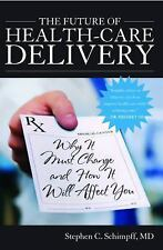 The Future of Health-Care Delivery: Why It Must Change and How It Will Affect Yo